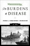 The Burdens of Disease: Epidemics and Human Response in Western History - J. Daniel Hays
