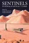 Sentinels in Honor of Arthur C. Clarke - Gregory Benford, George Zebrowski