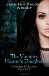 The Vampire Hunter's Daughter: Complete Collection - Jennifer Malone Wright