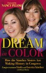 Dream in Color: How the Sánchez Sisters Are Making History in Congress - Linda Sánchez, Richard Buskin, Loretta Sánchez, Nancy Pelosi