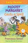 Moody Margaret Casts a Spell - Francesca Simon