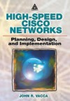 Planning, Designing, and Implementing High-Speed LAN/WAN with Cisco Technology: Planning, Design, and Implementation - John R. Vacca
