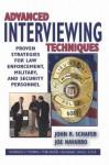 Advanced Interviewing Techniques: - John R. Schafer, Joe Navarro