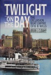 Twilight on the Bay: The Excursion Boat Empire of B.B. Wills - Brian J. Cudahy