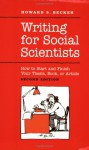 Writing for Social Scientists: How to Start and Finish Your Thesis, Book, or Article (Chicago Guides to Writing, Editing, and Publishing) - Howard S. Becker, Pamela Richards