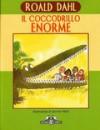 Il coccodrillo enorme - Quentin Blake, Roald Dahl, Riccardo Cravero