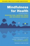 Mindfulness for Health: A practical guide to relieving pain, reducing stress and restoring wellbeing - Vidyamala Burch, Danny Pennman, Mark Williams