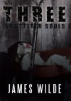 Three Shattered Souls - James Wilde