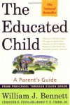 The Educated Child: A Parents Guide From Preschool Through Eighth Grade - William J. Bennett, Chester E. Finn Jr., John T.E. Cribb Jr.