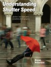 Understanding Shutter Speed: Action, Low-Light and Creative Photography. Bryan Peterson - Bryan Peterson