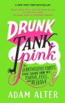 Drunk Tank Pink: The Subconscious Forces that Shape How We Think, Feel, and Behave - Adam Alter