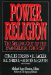 Power Religion: The Selling Out Of The Evangelical Church? - Michael S. Horton, Charles Colson, J.I. Packer, R.C. Sproul, Allister McGrath