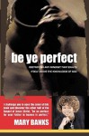 Be Ye Perfect - Mary Banks