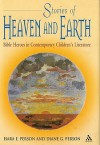 Stories of Heaven and Earth: Bible Heroes in Contemporary Children's Literature - Diane Goetz Person, Hara E. Person
