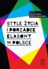Style życia i porządek klasowy w Polsce - Maciej Gdula, Przemysław Sadura