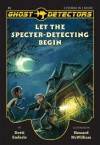 Ghost Detectors Volume 1: Let the Specter-Detecting Begin, Books 1-3 - Dotti Enderle, Howard McWilliam