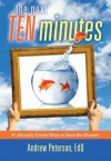 The Next Ten Minutes: 51 Absurdly Simple Ways to Seize the Moment - Andrew Peterson