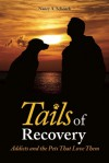 Tails of Recovery: Addicts and the Pets That Love Them - Nancy Schenck, Mike Donahue