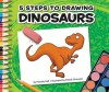 5 Steps to Drawing Dinosaurs - Pamela Hall, Patrick Girouard