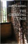 The Growing Cage - Aaron Daniel