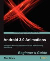 Android 3.0 Animations: Beginner's Guide - Alex Shaw