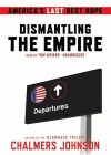 Dismantling the Empire: America's Last Best Hope - Chalmers Johnson, Tom Weiner