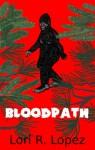 Bloodpath - Lori R. Lopez