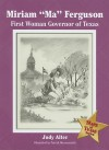 "Miriam ""Ma"" Ferguson: First Woman Governor of Texas - Judy Alter, Patrick Messersmith"