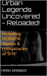 Urban Legends Uncovered - Reloaded! - Mark Barber