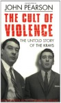 The Cult of Violence - John Pearson