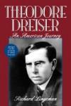 Theodore Dreiser: An American Journey - Richard R. Lingeman