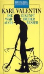 Die Zukunft war früher auch besser - Karl Valentin