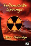 Yellowcake Springs (Yellowcake #1) - Guy Salvidge