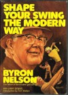 Shape Your Swing the Modern Way - Byron Nelson, Larry Dennis