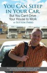You Can Sleep in Your Car, But You Can't Drive Your House to Work - Sutton Parks