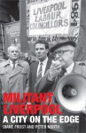 Militant Liverpool: A City on the Edge - Diane Frost, Peter North, Mark O'Brien