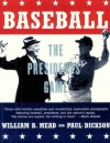 Baseball: The Presidents' Game - William B. Mead, Paul Dickson