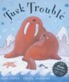 Tusk Trouble - Jane Clarke, Cecilia Johansson