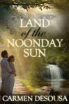 Land of the Noonday Sun - Carmen DeSousa
