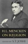 H.L. Mencken on Religion - H.L. Mencken, S.T. Joshi