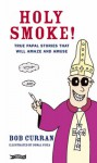 Holy Smoke!: True Papal Stories That Will Amaze and Amuse - Bob Curran