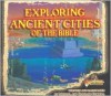 Exploring Ancient Cities of the Bible: Lost Bible Treasure - Michael W. Carroll, Caroline Carroll