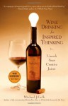 Wine Drinking for Inspired Thinking: Uncork Your Creative Juices - Michael J. Gelb