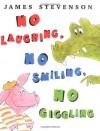 No Laughing, No Smiling, No Giggling - James Stevenson
