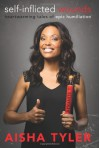 Self-Inflicted Wounds: Heartwarming Tales of Epic Humiliation - Aisha Tyler