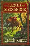 The Book of Three (Chronicles of Prydain Series #1) - Lloyd Alexander