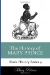 History of Mary Prince: A Slave Narrative - Mary Prince