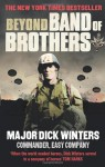Beyond Band of Brothers: The War Time Memoirs of Major Dick Winters. Dick Kingseed Winters and Cole C. Kingseed - Dick Winters, Cole C. Kingseed, Richard D. Winters