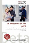 To Write Love on Her Arms - Lambert M. Surhone, Susan F. Marseken