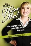 You Should Hire Me!: Interview Secrets to Get the Job You Love - Ron Krannich